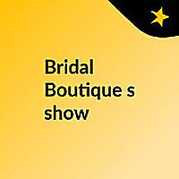 Bridal Boutique's Show
