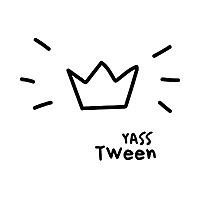 Yass Tween!