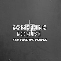 Something Positive For Positive People Podcast