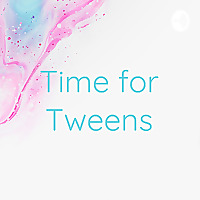 Time for Tweens