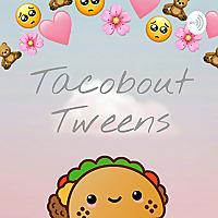 Tacobout Tweens