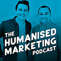 The Humanised Marketing Podcast