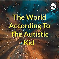 The World According to The Autistic Kid