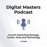 Digital Masters | Growth Marketing Strategy, Tactics & Technology