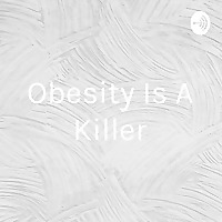 Obesity Is A Killer