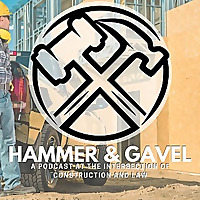 Hammer & Gavel | A Podcast at the Intersection of Construction and Law
