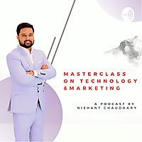 Nishant Chaudhary Masterclass On Technology & Marketing