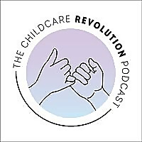 The Childcare Revolution Podcast