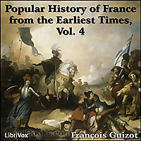 A Popular History of France from the Earliest Times, vol 4 by Francois Guizot