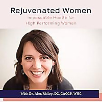 Rejuvenated Women: Impeccable Health for High Performing Women