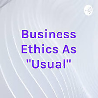 Business Ethics As Usual