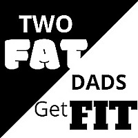 Two Fat Dads Get Fit
