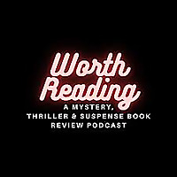 Worth Reading | A Mystery, Thriller, and Suspense Book Review Podcast
