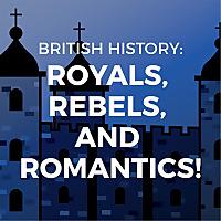 British History: Royals, Rebels, and Romantics
