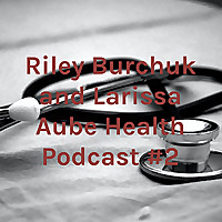 Riley Burchuk and Larissa Aube Health Podcast