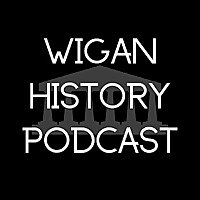 Wigan History Podcast