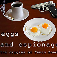 Eggs and Espionage: The Origins of James Bond