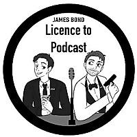 James Bond: Licence to Podcast