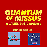 A James Bond 007 Podcast : Quantum Of Missus