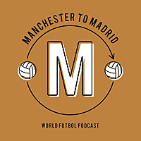 Manchester to Madrid | World Futbol Podcast