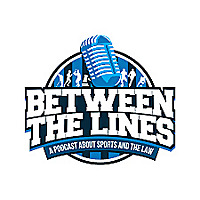 Between the Lines | A Podcast About Sports and the Law
