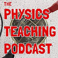 The Physics Teaching Podcast