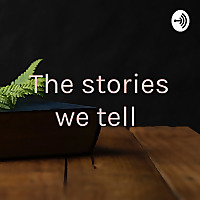 The stories we tell