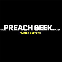 Preach Geek Podcast