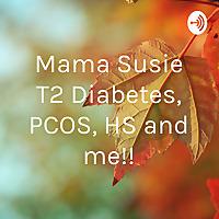 Mama Susie | T2 Diabetes, PCOS, HS & Me
