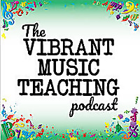 The Vibrant Music Teaching Podcast   Proven and practical tips, strategies and ideas for music teach