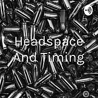 Headspace And Timing