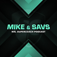 Mike & Savs Show NRL SuperCoach Podcast