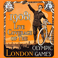 1908! Live Coverage of the 1908 London Olympic Games