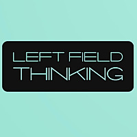 Left Field Thinking