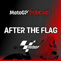 MotoGP Podcast | After the Flag