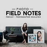 Photo Field Notes Podcast: Career Advice for Photographers