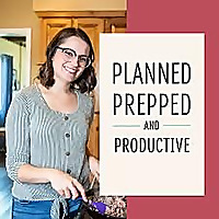Planned, Prepped, and Productive: Real Food Cooking for Busy Moms