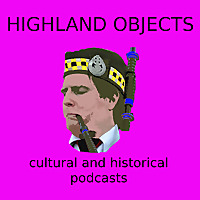 Highland Objects Podcasts