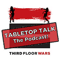 TABLETOP TALK | A Third Floor War's Podcast