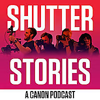 Shutter Stories A Canon Podcast