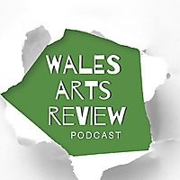 Wales Arts Review Podcast