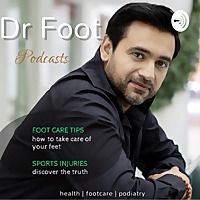 Dr Foot | Podiatry, Foot Care & Health Care Podcast