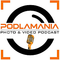 Podlamania: Photography & Video Podcast