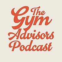 The Gym Advisors Podcast