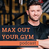 Max Out Your Gym Podcast