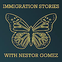 Immigration Stories with Nestor Gomez