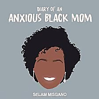 The Diary of an Anxious Black Mom