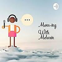 Mom-ing With Melanin