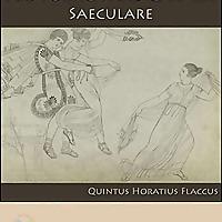 Ars Poetica & Carmen Saeculare By Quintus H. H. Flaccus