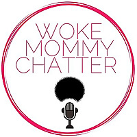 Woke Mommy Chatter- The Podcast